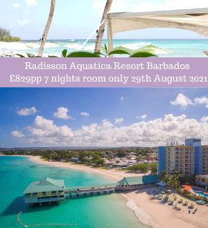 Radisson Aquatica Resort Barbados £829pp 7 nights room only 29th August 2021