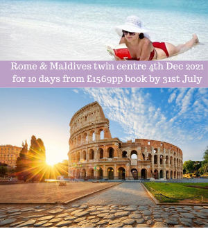Rome & Maldives twin centre 4th Dec 2021 for 10 days from £1569pp book by 31st July